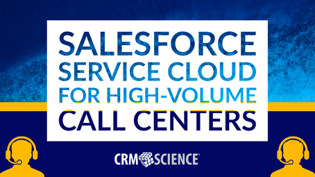 Salesforce Service Cloud for High-Volume Call Centers