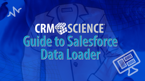CRM Science Guide to Salesforce Data Loader: History and the Basics