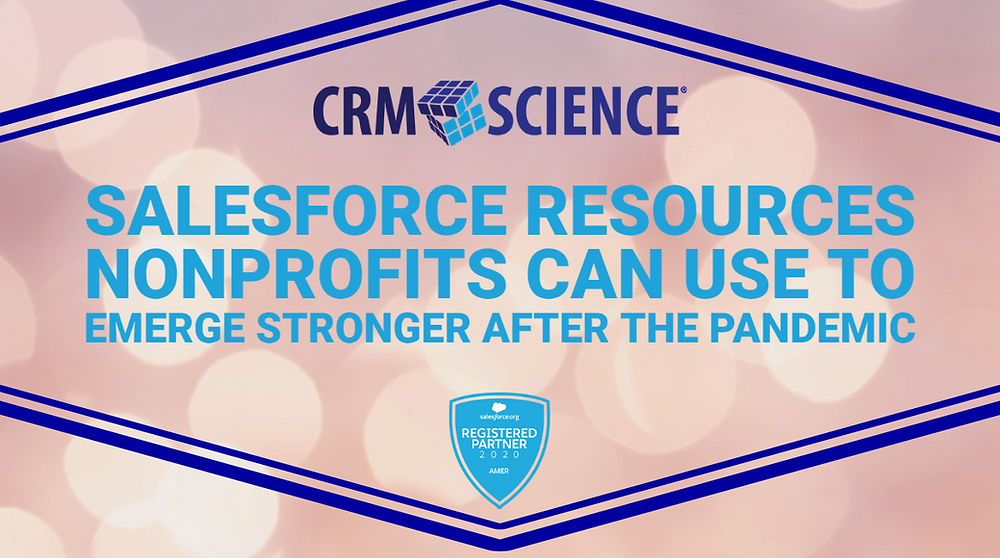 Salesforce resources nonprofits can use to emerge stronger after the coronavirus pandemic