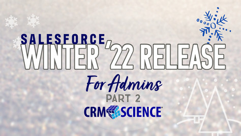 Winter ('22 Release) Is Coming…Awesome Admin Edition Part 2