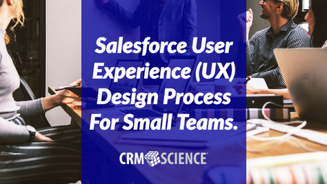 Salesforce User Experience (UX) Design Process for Small Teams