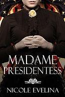Madame Presidentess by Nicole Evalina