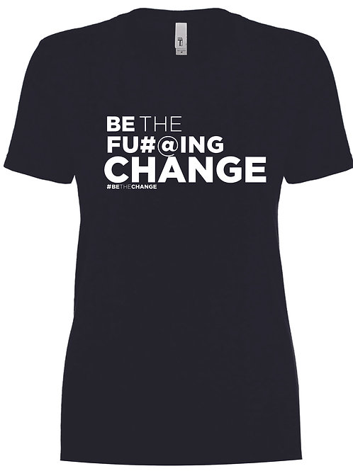 Be The F'in Change Women's Crew Neck T