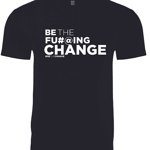 Be The F'in Change Unisex/Mens T