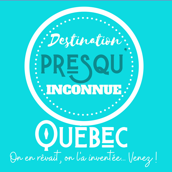 Destination presqu'Inconnue Québec