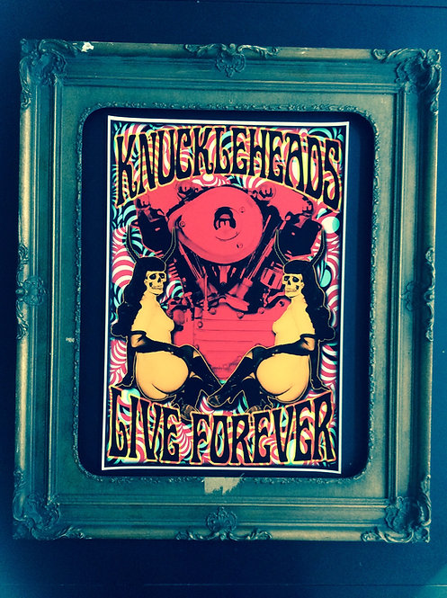 """Knuckleheads live forever"" print 13x19"