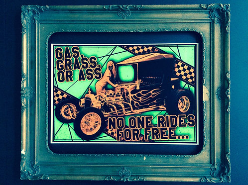 """""""gas, grass or ass, no one rides for free"""" print"""