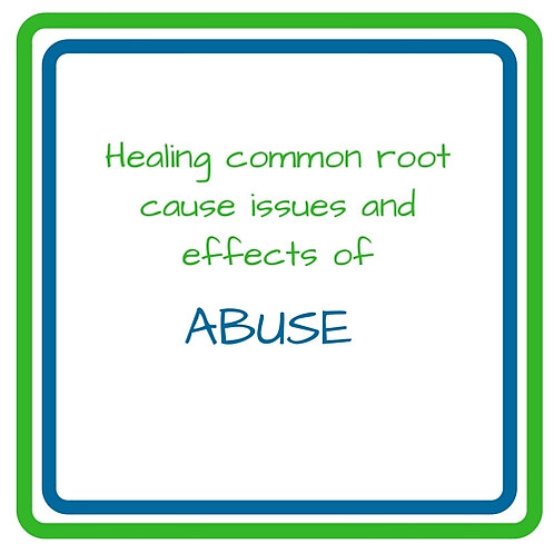 Abuse: Healing common root cause issues & effects