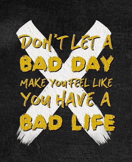 "Poster ""Don't Let Bad Day Make You Feel Like You Have Bad Life"" Digital Download"