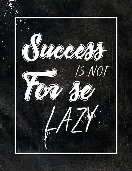 """Motivational Poster """"Success is not for the Lazy"""" Digital Download"""