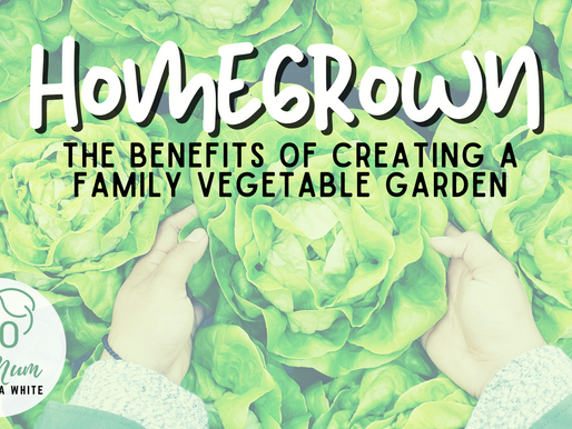 Homegrown - The benefits of creating a family vegetable garden