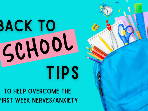 Back to School Tips (to help overcome the first week nerves/anxiety)