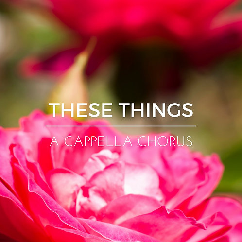 """""""These Things"""" For a Cappella Chorus (SATB)"""