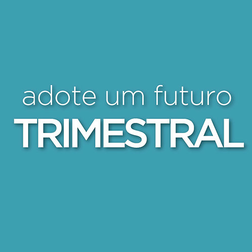 TRIMESTRAL - Adote um Futuro