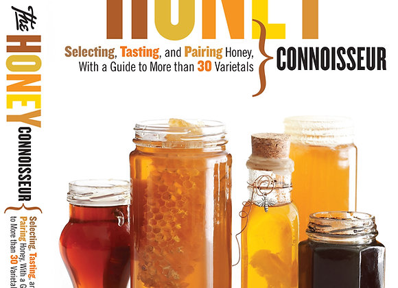 The Honey Connoisseur: Selecting, Tasting and Pairing Honey