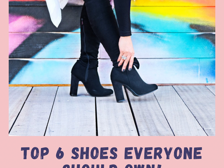 Top 6 Shoes Everyone should own!