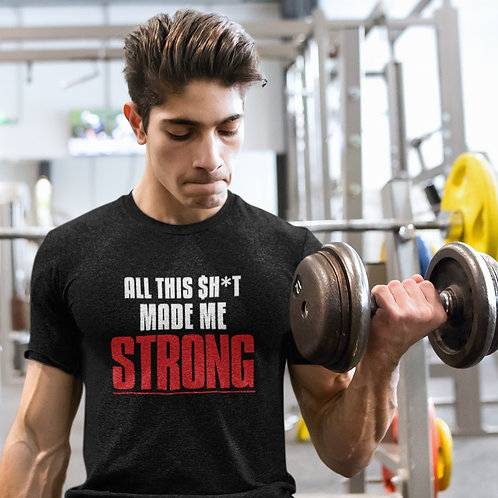 All this $h*T Made Me Strong Unisex Tee