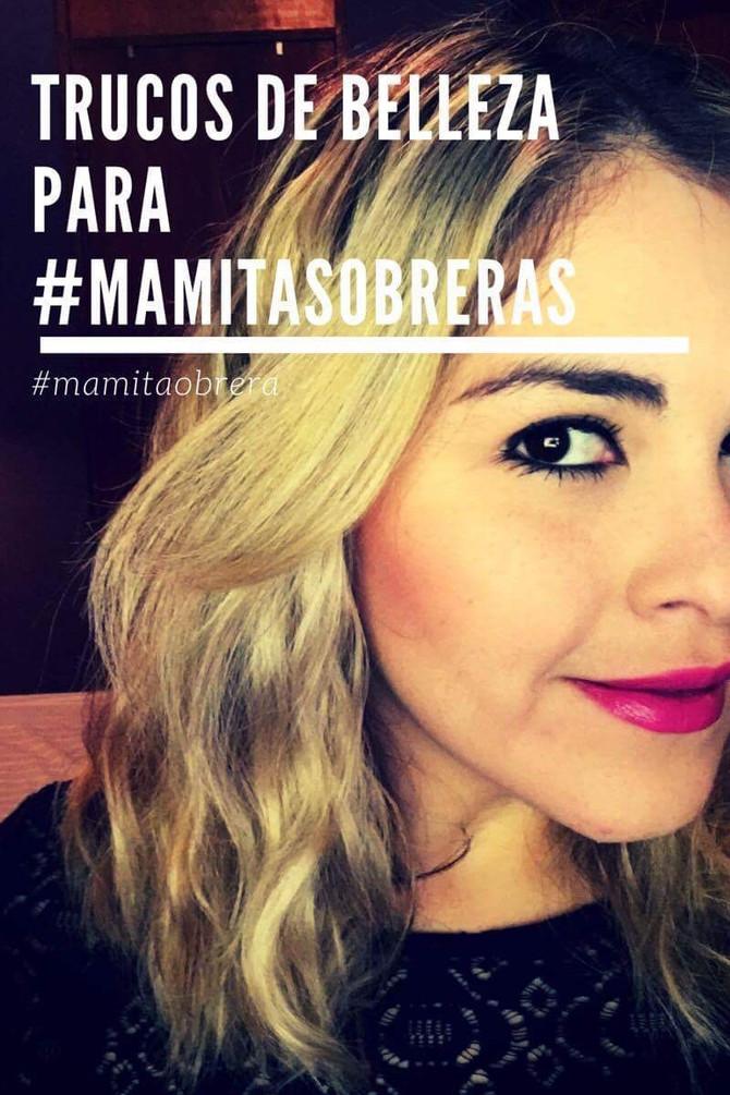 Trucos de belleza para las #MamitasObreras