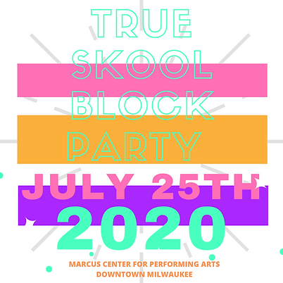 TRUE Skool Block Party 2020 at Marcus Center for Performing Arts Downtwon Milwaukee July 25th, 2020