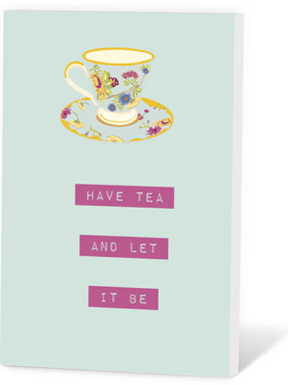 Wenskaart Have tea and let it be