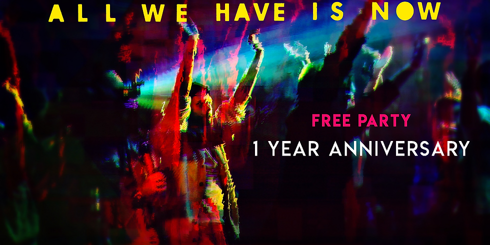 ALL WE HAVE IS NOW - 1 year anniversary