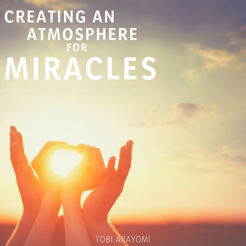 CREATING AN ATMOSPHERE FOR MIRACLES