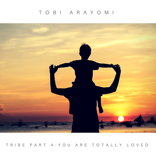 TRIBE 4: YOU ARE TOTALLY LOVED