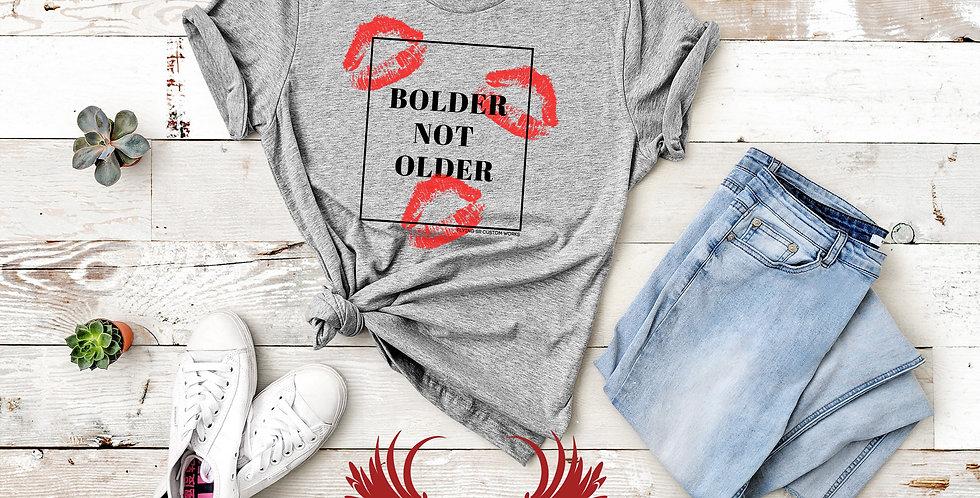 Bolder not Older Tee