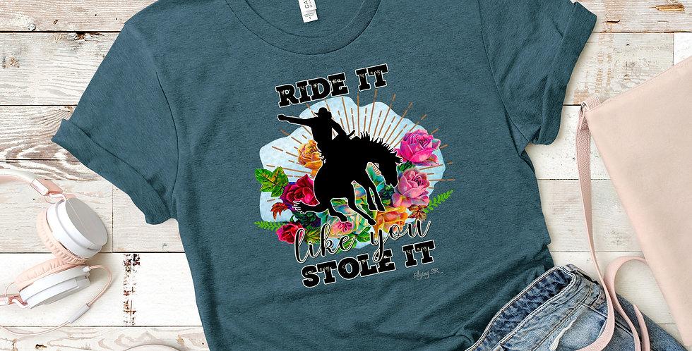 Ride it Like You Stole It Tee