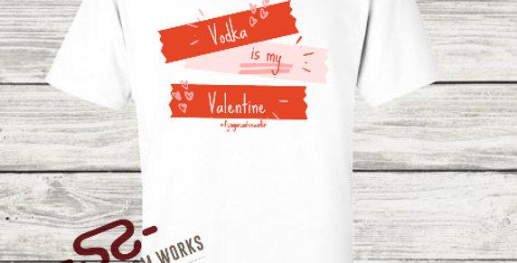 Vodka is my Valentine Tee