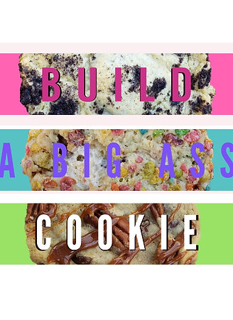 Build Your Own Big Ass Cookie!