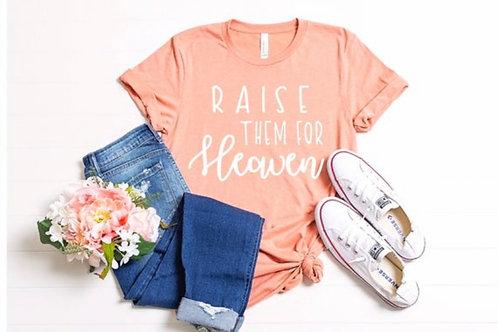 Raise them for Heaven tee