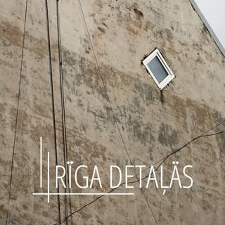 RĪGA DETAĻĀS RIGA IN DETAILS