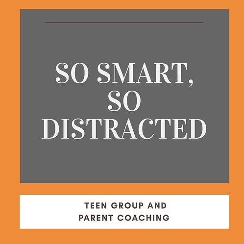 So Smart, So Distracted 8-Week Teen Group and Parent Coaching