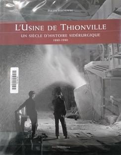 L'usine de Thionville (1880-1980) de Philippe Stachowski - Editeur Serge Domini (2005)