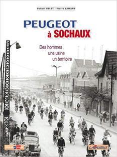"""Peugeot à Sochaux """"Des hommes, une usine, un territoire"""" Robert Belot, Pierre Lamard Editeur Lavauzelle (2007)"""