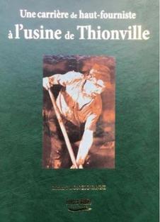 Une carrière de haut-fourniste à l'usine de Thionville de Richard Bongiovanni - Editeur Fensch Vallée (Octobre 2008)