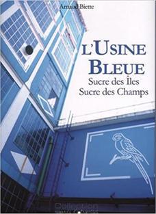 L'usine Bleue (Beghin Say nantes) d'Arnaud Biette - Editeur Itinéraires Médias (2013)