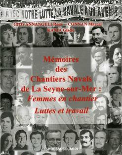 Mémoires des Chantiers Navals de La Seyne-sur-Mer : Femmes en chantier, Luttes et travail de Marcel Connan et René Giovannengeli - Editeur Presses Du Midi (2014)