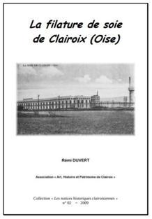 """La filature de soie de Clairoix (Oise) de Rémi Duvert - Association """"Art, Histoire et Patrimoine de Clairoix"""" (2009)"""