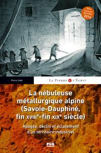 La nébuleuse métallurgique alpine - (Savoie-Dauphiné, fin XVIIIe-fin XIXe siècle) de Pierre Jude - Editeur PU Grenoble (2019)