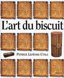 """""""L'art du biscuit"""" - Patrick Lefèvre-Utile - Editeur Hazan (2000)"""