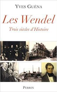 "Les Wendel ""trois siècles d'Histoire"" d'Yves Guéna - Editions Perrin (2004)"