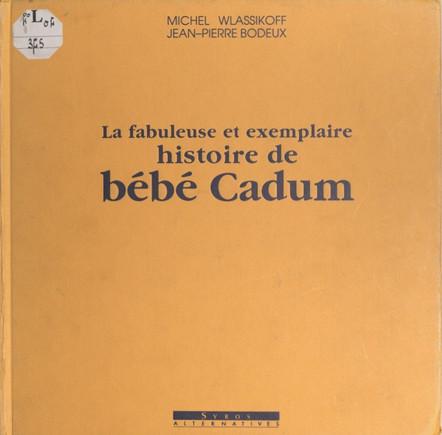 La fabuleuse et exemplaire histoire de bébé Cadum    Michel Wlassikoff  Jean-Pierre Bodeux