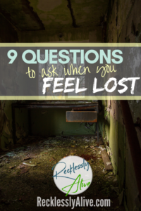 9 Questions to Ask When You Feel Lost