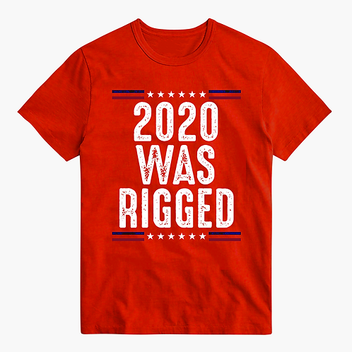 """2020 Was Rigged"" T-Shirt"
