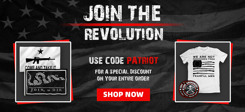 Join The Revolution! Use Code PATRIOT For A Special Discount On Your Entire Order - SHOP NOW!
