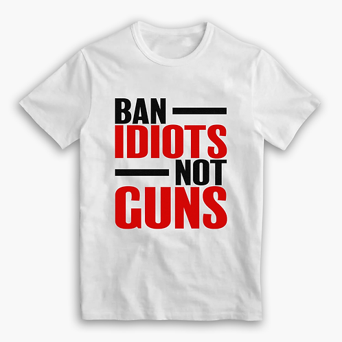 """Ban Idiots Not Guns"" T-Shirt"