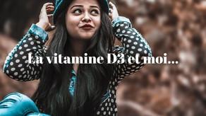 Vitamine D3 et Moi....