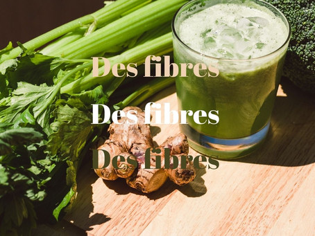 Des fibres, des fibres, des fibres...